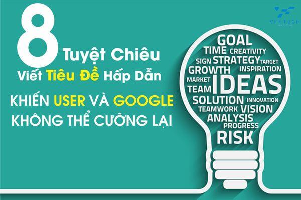 8 Cách viết tiêu đề khiến User và Google không thể cưỡng lại