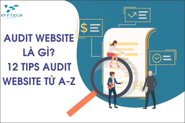 Audit Website là gì? 12 Tips Audit Website từ A-Z