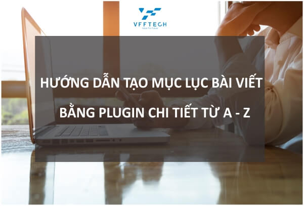 Tips Tạo Mục Lục Bài Viết Bằng Plugin Table of Content Plus