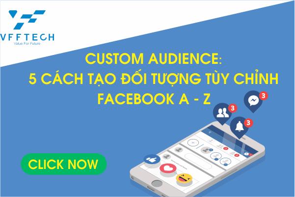 Custom Audience: 5 Cách Tạo đối tượng tùy chỉnh Facebook A - Z