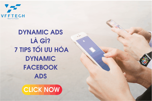 Dynamic Ads Là Gì? 7 Tips Tối Ưu Hóa Dynamic Facebook Ads