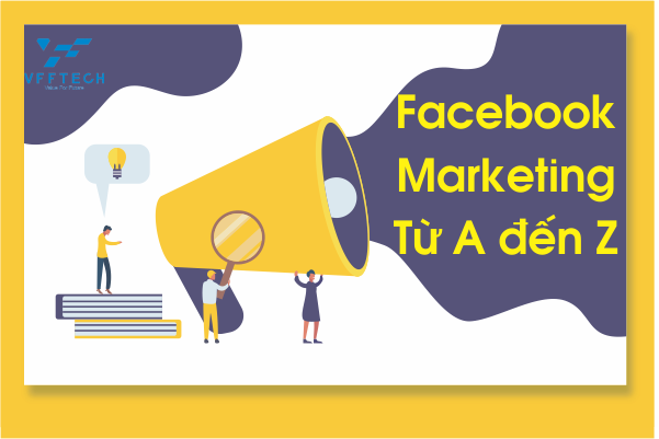 Facebook Marketing Là Gì ? Facebook Marketing Từ A đến Z
