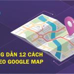 Hướng dẫn 12 cách để Seo Google Map 2020