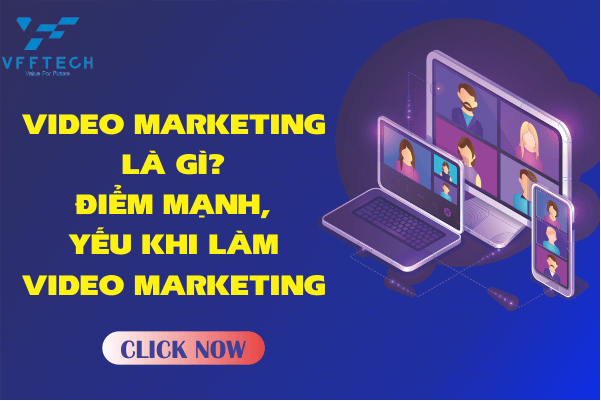 Video Marketing Là Gì? Điểm mạnh, yếu khi làm Video Marketing