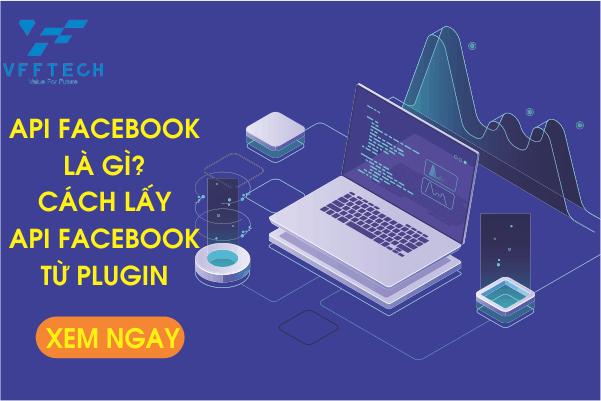 API Facebook là gì? Cách lấy API Facebook từ Plugin 2020