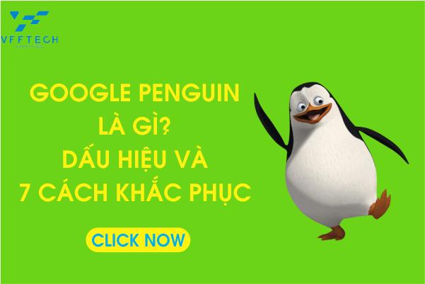 Google Penguin Là Gì? Dấu Hiệu và 7 Cách Khắc Phục