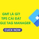 GMT là gì? Tips cài đặt Google Tag Manager từ A - Z