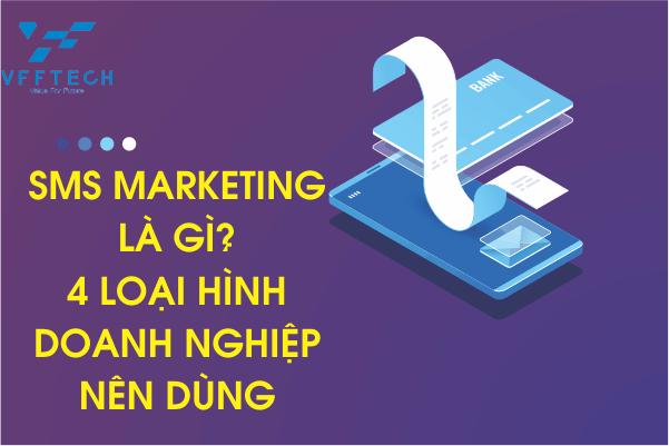 SMS Marketing là gì? 4 Loại hình Doanh Nghiệp nên dùng