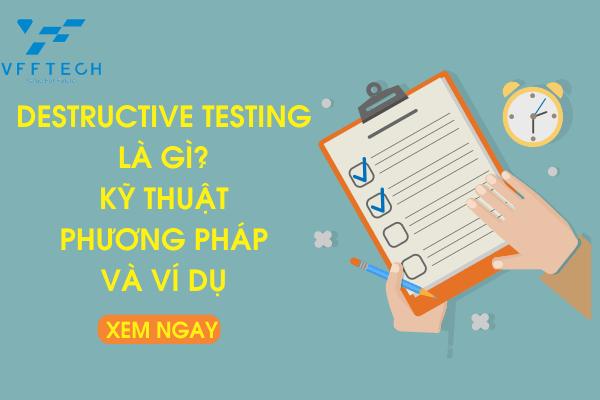 Destructive Testing là gì? Kỹ thuật, Phương pháp, và Ví dụ