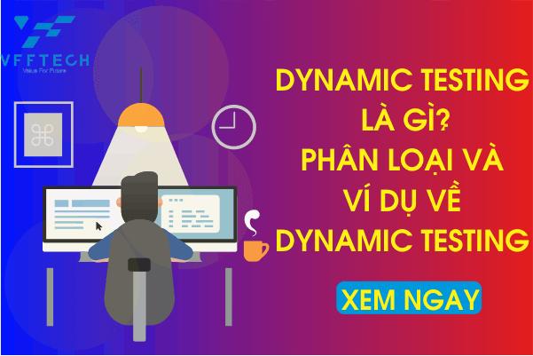 Dynamic Testing là gì? Các loại, Kỹ thuật & Ví dụ