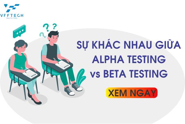 Alpha Testing và Beta Testing : Sự khác biệt là gì?