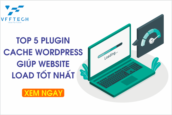 Top 5 Plugin Cache WordPress giúp Website Load tốt nhất