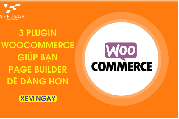 3 Plugin giúp bạn Page Builder trong WooCommerce 2020