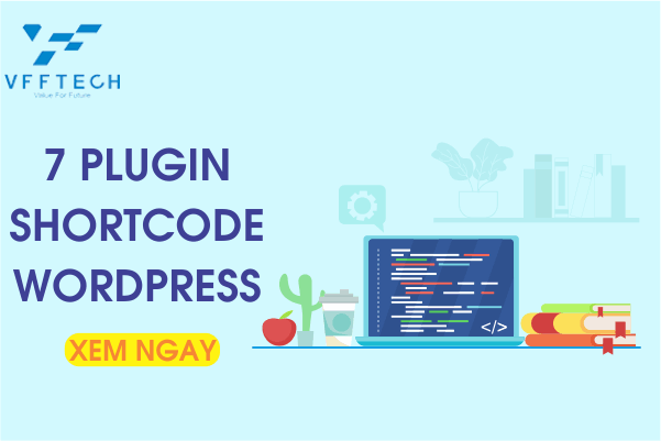 Shortcode WordPress là gì? 7 Plugin Shortcode WordPress